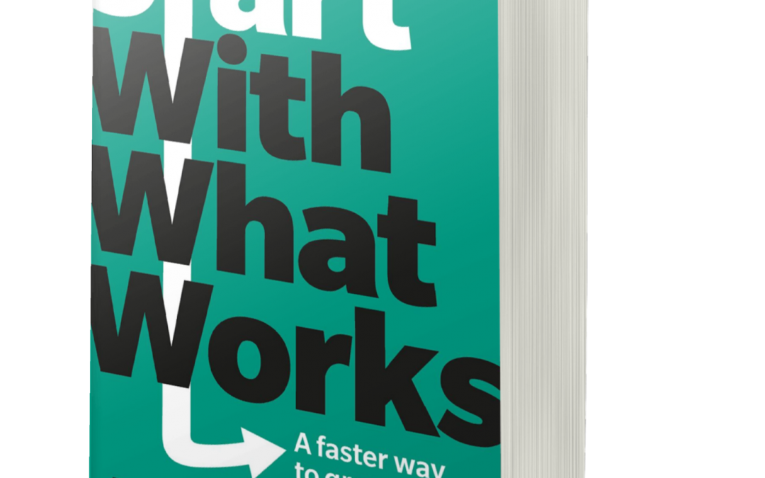 My new book: Start With What Works: a faster way to grow your business